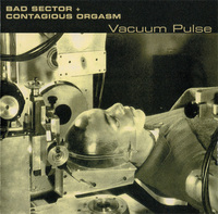 Bad Sector / Contagious Orgasm - Vacuum Pulse