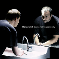 Klangstabil - Taking Nothing Seriously