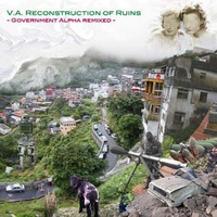 Government Alpha - Reconstruction of Ruins (Government Alpha Remixed)