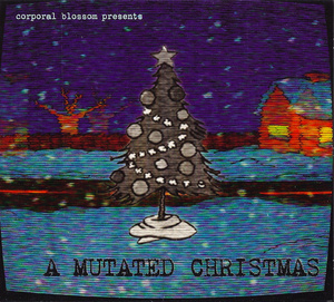 Various Artists - Corporal Blossom Presents A Mutated Christmas