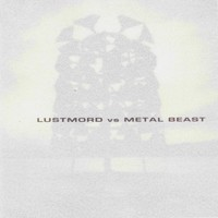 Lustmord vs. Metal Beast - Lustmord vs. Metal Beast