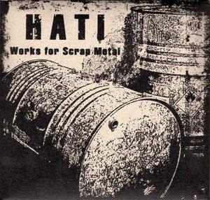 Hati - Works for Scrap Metal