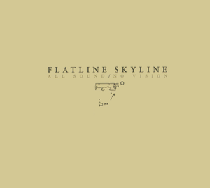 Flatline Skyline - All Sound / No Vision