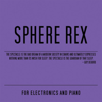 Sphere Rex - For Electronics and Piano