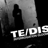 Te/DIS - Interrogation Gloom