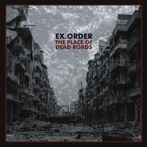 Ex.Order - The Place Of Dead Roads