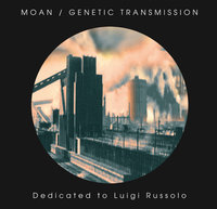 Genetic Transmission / Moan - Dedicated to Luigi Russolo