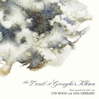 Lisa Gerrard & Cye Wood - The Trail Of Genghis Khan